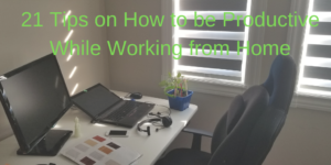 21 Tips on how to be Productive while working from Home